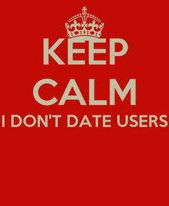 Poster: KEEP CALM I DON'T DATE USERS