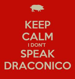 Poster: KEEP CALM I DON'T  SPEAK DRACONICO