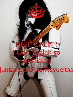 Poster: KEEP CALM ? I Don´t think so  Get WILD and listen Juntas pero no Revueltas