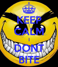 Poster: KEEP CALM I DONT BITE