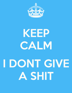 Poster: KEEP CALM  I DONT GIVE A SHIT