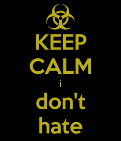 Poster: KEEP CALM i don't hate