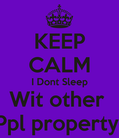 Poster: KEEP CALM I Dont Sleep Wit other  Ppl property