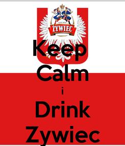 Poster: Keep  Calm i Drink Zywiec