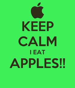 Poster: KEEP CALM I EAT APPLES!!
