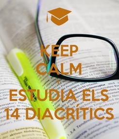 Poster: KEEP CALM I  ESTUDIA ELS 14 DIACRÍTICS