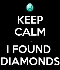 Poster: KEEP CALM ... I FOUND  DIAMONDS