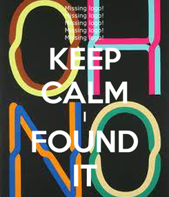 Poster: KEEP CALM I FOUND IT