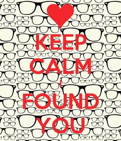 Poster: KEEP CALM I FOUND YOU