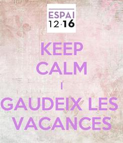 Poster: KEEP CALM I GAUDEIX LES  VACANCES