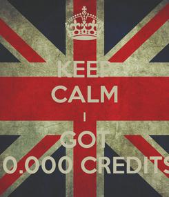 Poster: KEEP CALM I GOT 10.000 CREDITS