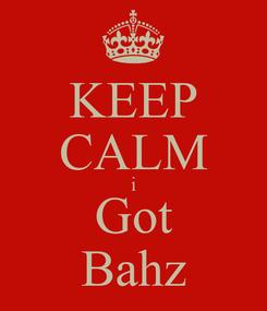 Poster: KEEP CALM i Got Bahz