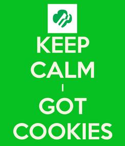 Poster: KEEP CALM I GOT COOKIES