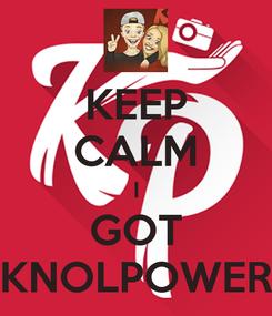 Poster: KEEP CALM I GOT KNOLPOWER