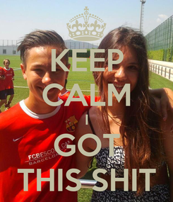 Poster: KEEP CALM I GOT THIS SHIT