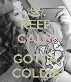 Poster: KEEP CALM I GOTTA COLDIE