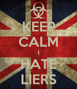 Poster: KEEP CALM I HATE LIERS