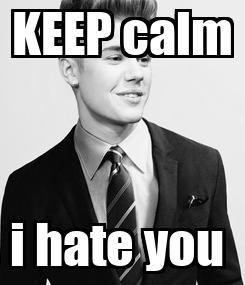 Poster: KEEP calm i hate you