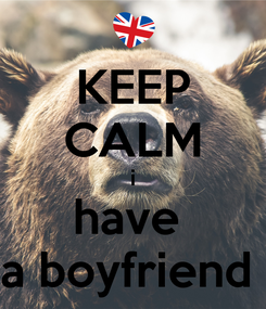 Poster: KEEP CALM i have  a boyfriend
