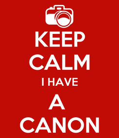 Poster: KEEP CALM I HAVE A  CANON