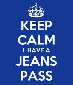 Poster: KEEP CALM I  HAVE A JEANS PASS