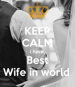 Poster: KEEP CALM I have  Best Wife in world