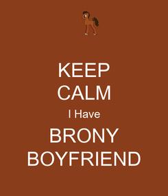 Poster: KEEP CALM I Have BRONY BOYFRIEND