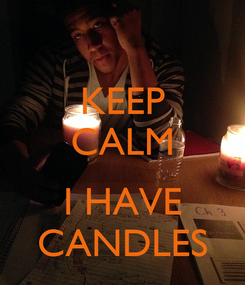 Poster: KEEP CALM  I HAVE CANDLES