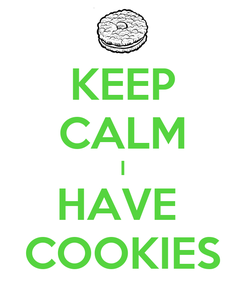 Poster: KEEP CALM I HAVE  COOKIES
