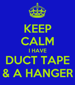 Poster: KEEP CALM I HAVE DUCT TAPE & A HANGER