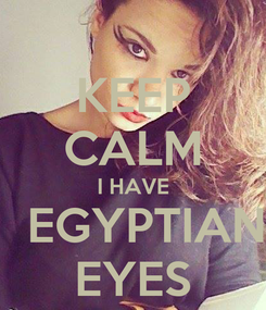 Poster: KEEP CALM I HAVE   EGYPTIAN EYES