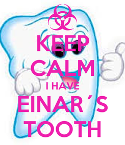 Poster: KEEP CALM I HAVE EINAR´S TOOTH