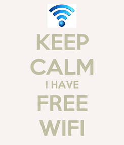 Poster: KEEP CALM I HAVE FREE WIFI