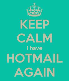 Poster: KEEP CALM I have HOTMAIL AGAIN