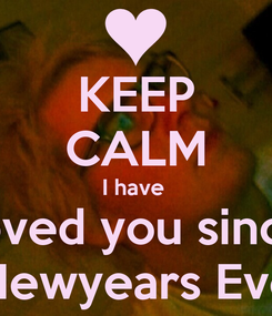 Poster: KEEP CALM I have  Loved you since  Newyears Eve