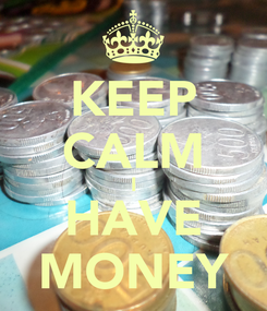 Poster: KEEP CALM I HAVE MONEY