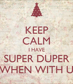 Poster: KEEP CALM I HAVE SUPER DUPER WHEN WITH U