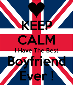 Poster: KEEP CALM I Have The Best Boyfriend Ever !