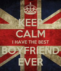 Poster: KEEP CALM I HAVE THE BEST BOYFRIEND EVER