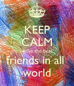 Poster: KEEP CALM i have the best  friends in all  world