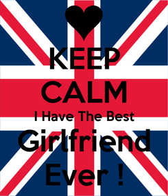 Poster: KEEP CALM I Have The Best Girlfriend Ever !