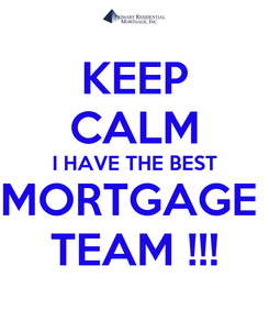 Poster: KEEP CALM I HAVE THE BEST MORTGAGE  TEAM !!!