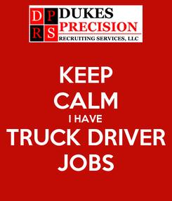Poster: KEEP CALM I HAVE TRUCK DRIVER JOBS