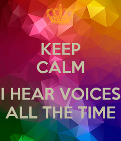 Poster: KEEP CALM  I HEAR VOICES ALL THE TIME