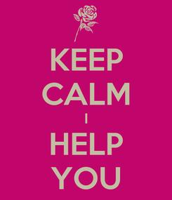 Poster: KEEP CALM I HELP YOU