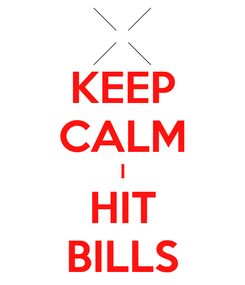 Poster: KEEP CALM I HIT BILLS