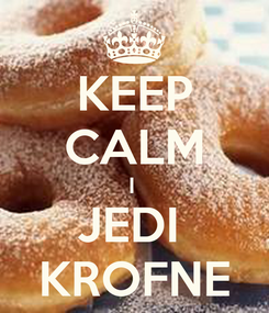Poster: KEEP CALM I  JEDI  KROFNE