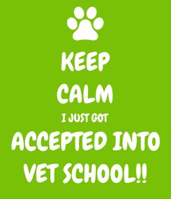 Poster: KEEP CALM I JUST GOT ACCEPTED INTO VET SCHOOL!!