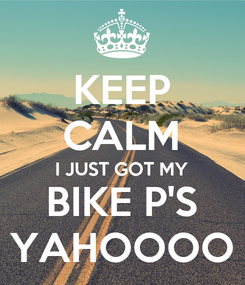 Poster: KEEP CALM I JUST GOT MY BIKE P'S YAHOOOO