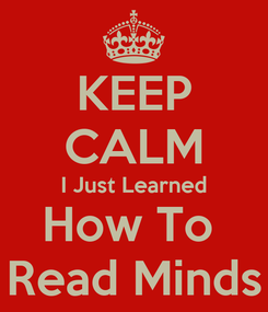 Poster: KEEP CALM I Just Learned How To  Read Minds